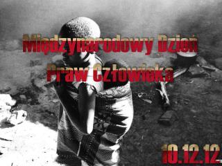 Międzynarodowy Dzień Praw  C złowieka