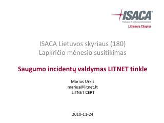 Marius Urkis marius@litnet.lt LITNET CERT 2010 -11-24