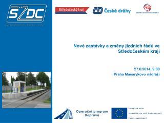 Nové zastávky a změny jízdních řádů ve Středočeském kraji 27.8.2014, 9:00 Praha Masarykovo nádraží