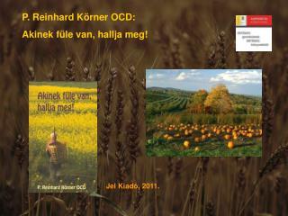 P. Reinhard Körner OCD: Akinek füle van, hallja meg!