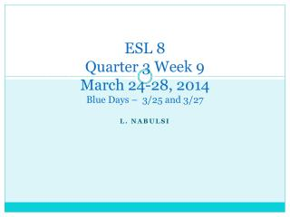 ESL 8 Quarter 3 Week 9  March 24-28, 2014 Blue Days –   3/25 and 3/27