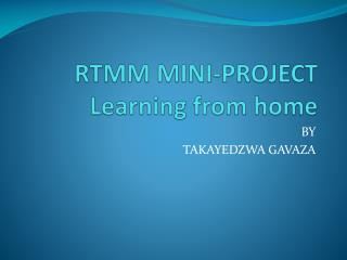 RTMM  MINI-PROJECT Learning from home