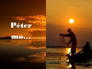 Péter ma…