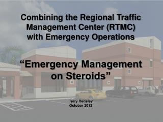 Combining the Regional Traffic Management Center (RTMC) with Emergency Operations