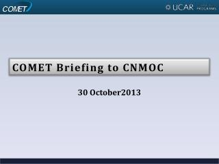 COMET Briefing to CNMOC