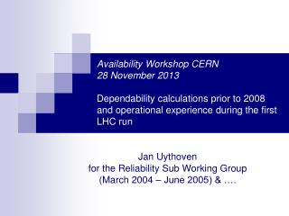 Jan Uythoven for the Reliability Sub Working Group  (March 2004 – June 2005) & ….