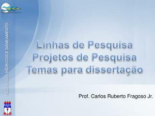 Linhas de  Pesquisa Projetos de  Pesquisa Temas para dissertação
