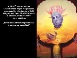 A  FESTŐ szerint minden  szellemiekben fogan meg először,  s csak ezután jelenik meg látható