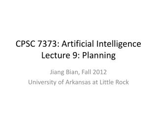 CPSC 7373: Artificial Intelligence Lecture  9:  Planning