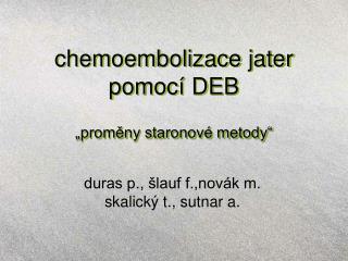 """chemoembolizace jater pomocí DEB """"proměny staronové metody"""""""