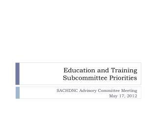 Education and Training Subcommittee Priorities