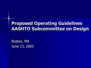 Proposed Operating Guidelines AASHTO Subcommittee on Design