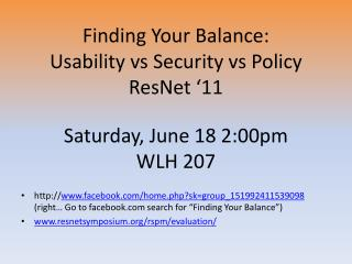 Finding Your Balance: Usability  vs  Security  vs  Policy ResNet  '11