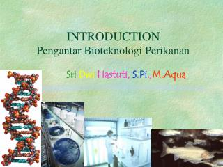 INTRODUCTION Pengantar Bioteknologi Perikanan