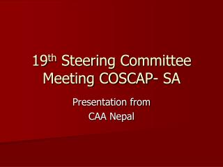 19 th  Steering Committee Meeting COSCAP- SA