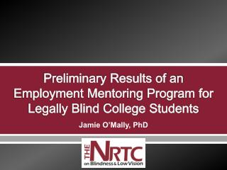 Preliminary Results of an  Employment Mentoring Program for  Legally Blind College Students