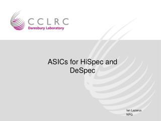 ASICs for HiSpec and DeSpec