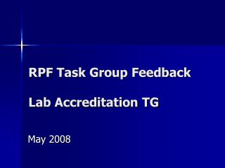 RPF Task Group Feedback  Lab Accreditation TG