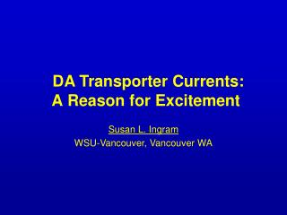 DA Transporter Currents:  A Reason for Excitement