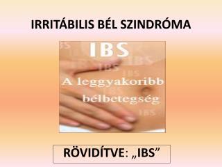 IRRIT�BILIS B�L SZINDR�MA