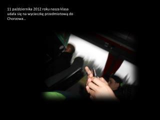 11 października 2012 roku nasza klasa udała się na wycieczkę przedmiotową do Chorzowa…