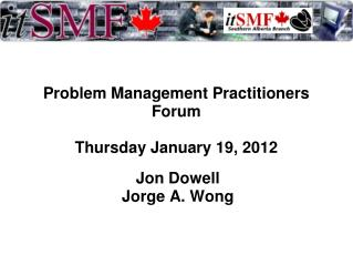 Problem Management Practitioners Forum Thursday January 19, 2012