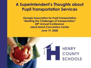 A Superintendent s Thoughts about Pupil Transportation Services  Georgia Association for Pupil Transportation  Meeting t