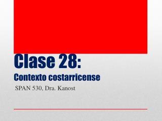 Clase 28:  Contexto costarricense