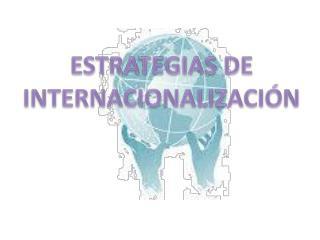 ESTRATEGIAS DE INTERNACIONALIZACIÓN