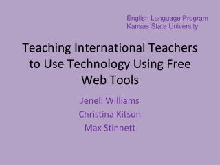 Teaching International Teachers  to Use Technology  U sing  F ree  W eb  T ools