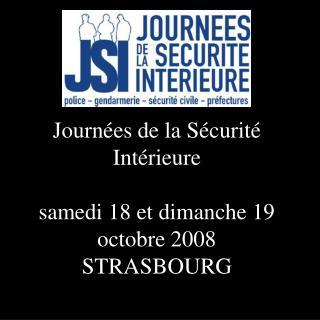 Journées de la Sécurité Intérieure samedi 18 et dimanche 19 octobre 2008 STRASBOURG