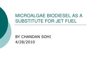 MICROALGAE BIODIESEL AS A SUBSTITUTE FOR JET FUEL