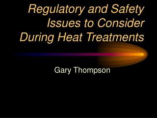 Regulatory and Safety Issues to Consider During Heat Treatments
