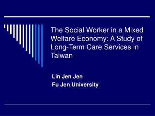 The Social Worker in a Mixed Welfare Economy: A Study of Long-Term Care Services in Taiwan