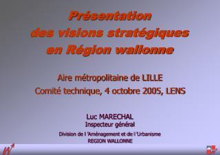 Luc MARECHAL Inspecteur général Division de l'Aménagement et de l'Urbanisme REGION WALLONNE