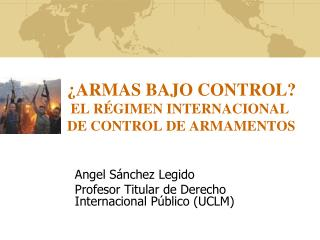 ARMAS BAJO CONTROL  EL R GIMEN INTERNACIONAL DE CONTROL DE ARMAMENTOS