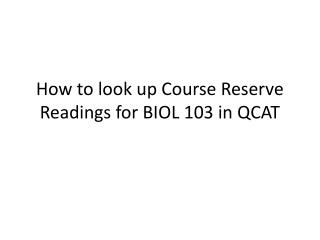 How to look up Course Reserve Readings for BIOL 103 in QCAT