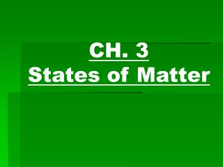 CH. 3  States of Matter