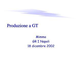 Produzione a GT