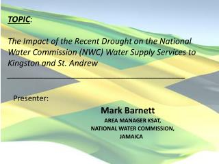 Presenter:      Mark Barnett   AREA MANAGER KSAT,    NATIONAL WATER COMMISSION,  JAMAICA