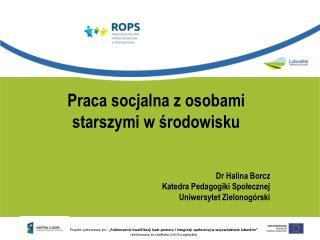 Praca socjalna z osobami starszymi w środowisku Dr Halina Borcz Katedra Pedagogiki Społecznej