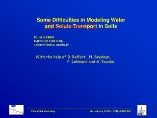 Some Difficulties in Modeling Water and Solute Transport in Soils Ph. ACKERER IMFS STRASBOURG