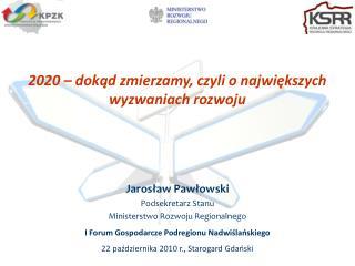 2020 – dokąd zmierzamy, czyli o największych wyzwaniach rozwoju Jarosław Pawłowski