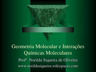 Geometria Molecular e Intera  es Qu micas Moleculares