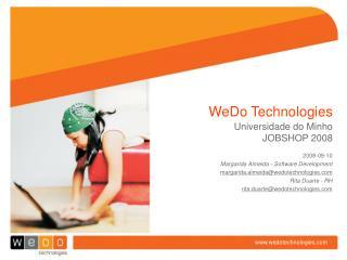 2008-09-10 Margarida Almeida - Software Development margarida.almeida@wedotechnologies