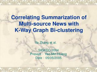 Correlating Summarization of Multi - source News with K - Way Graph Bi - clustering