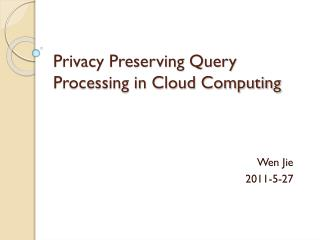 Privacy Preserving Query Processing in Cloud Computing