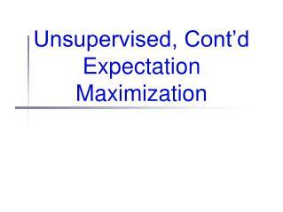 Unsupervised, Cont'd Expectation Maximization