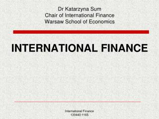 Dr Katarzyna Sum Chair of International Finance Warsaw School of Economics