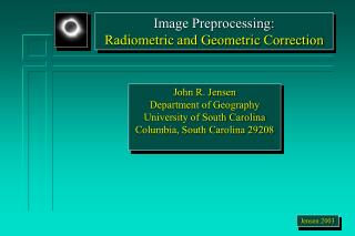 John R. Jensen Department of Geography University of South Carolina Columbia, South Carolina 29208
